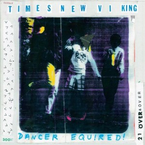 Times-New-Viking-Dancer-Equired