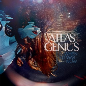 Atlas-Genius-When-It-Was-Now